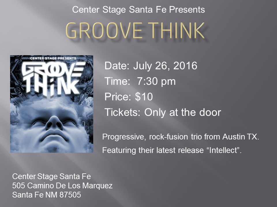"Center Stage Santa Fe presents ""Groove Think"" @ Center Stage at SF Center for Spiritual Living 